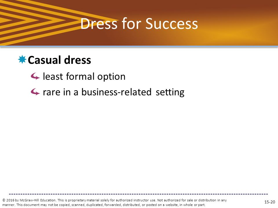 Dress for Success  Casual dress least formal option rare in a business-related setting © 2016 by McGraw-Hill Education.