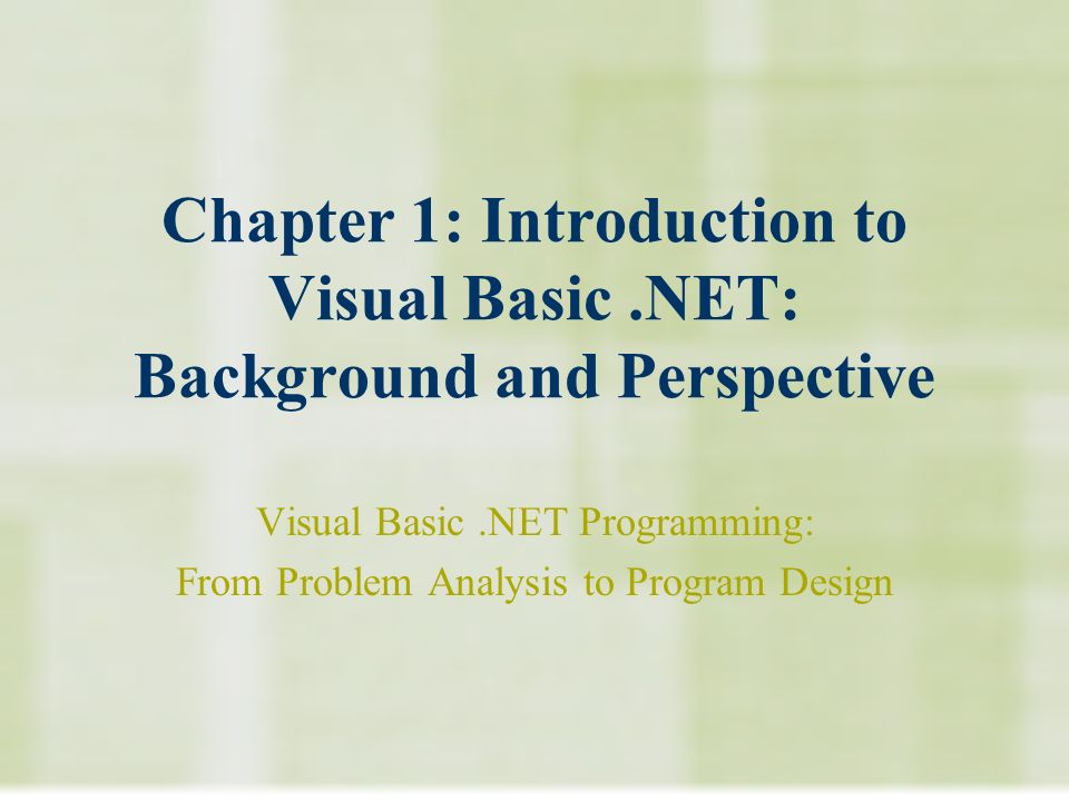 Chapter 1: Introduction to Visual Basic.NET: Background and Perspective Visual Basic.NET Programming: From Problem Analysis to Program Design