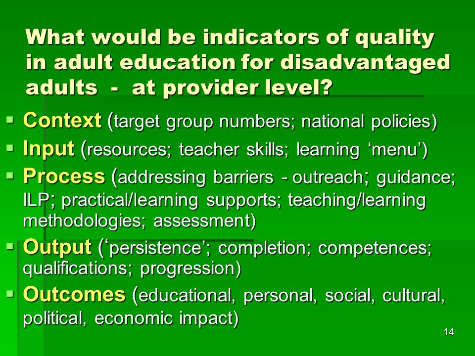 14 What would be indicators of quality in adult education for disadvantaged adults - at provider level.