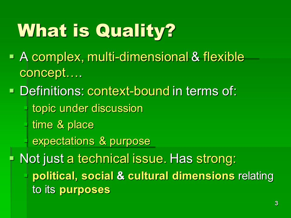 3 What is Quality.  A complex, multi-dimensional & flexible concept….