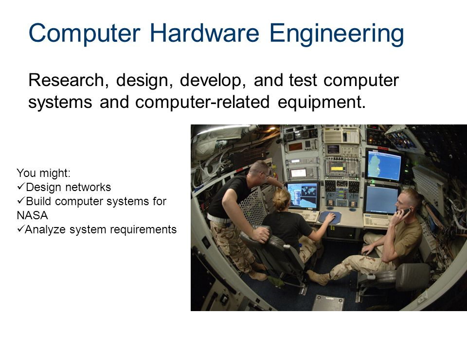 Computer Hardware Engineering Research, design, develop, and test computer systems and computer-related equipment.