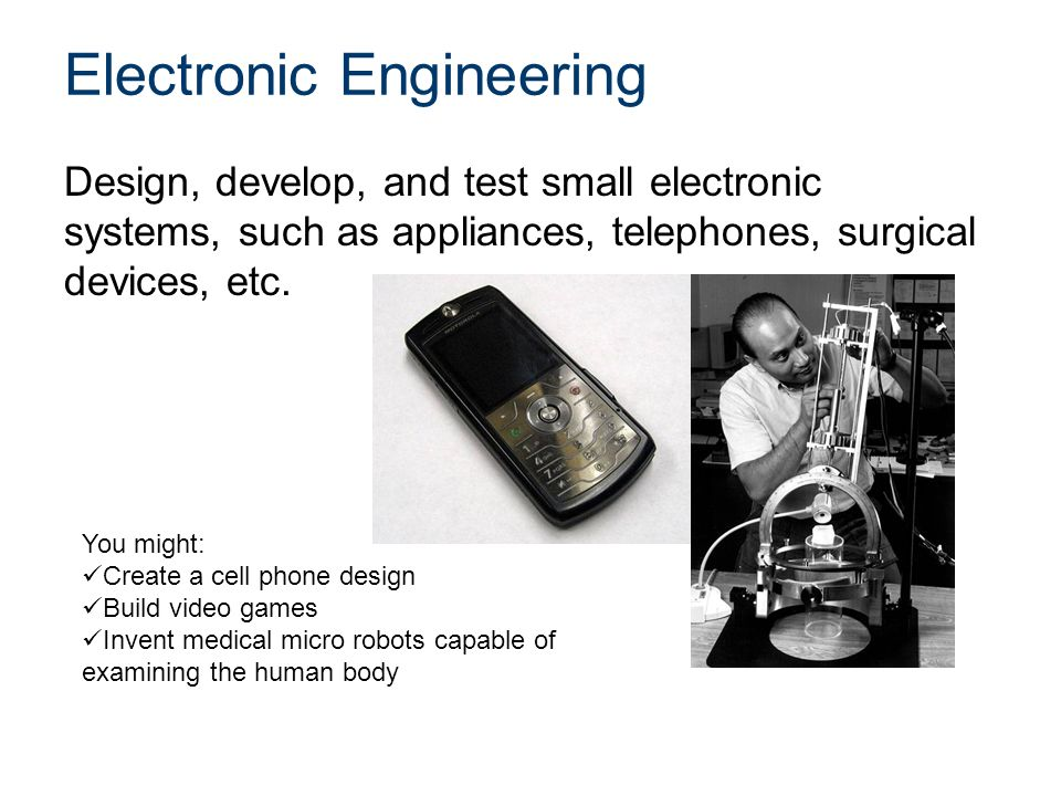 Electronic Engineering Design, develop, and test small electronic systems, such as appliances, telephones, surgical devices, etc.