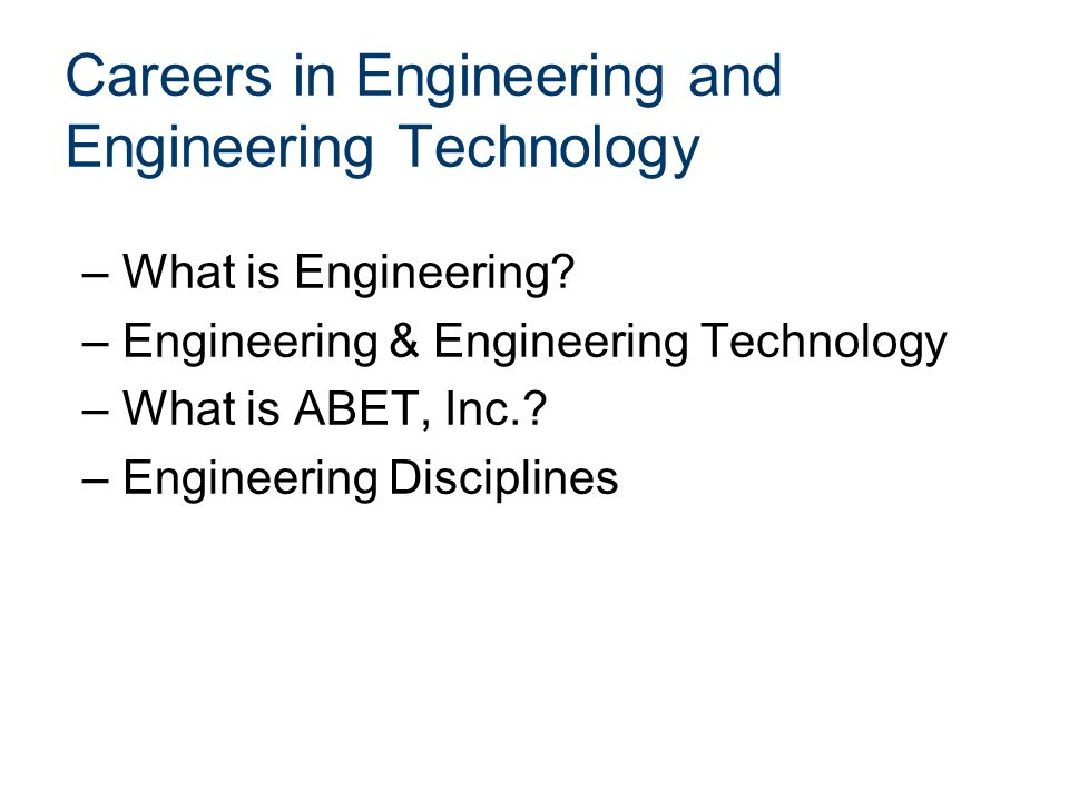 Careers in Engineering and Engineering Technology –What is Engineering.