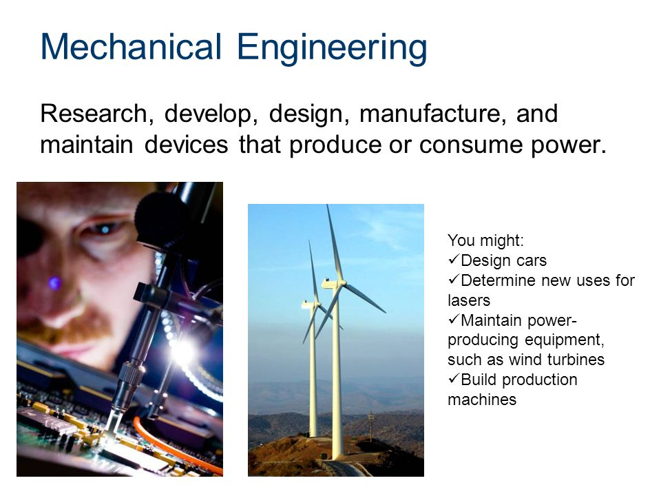 Mechanical Engineering Research, develop, design, manufacture, and maintain devices that produce or consume power.