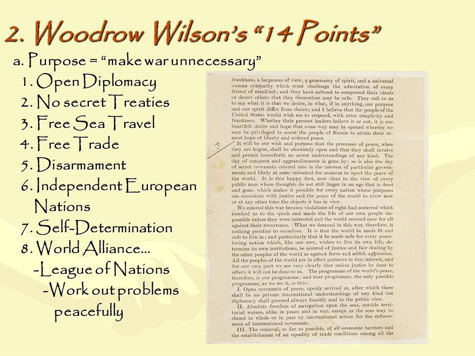 2. Woodrow Wilson's 14 Points a. Purpose = make war unnecessary 1.