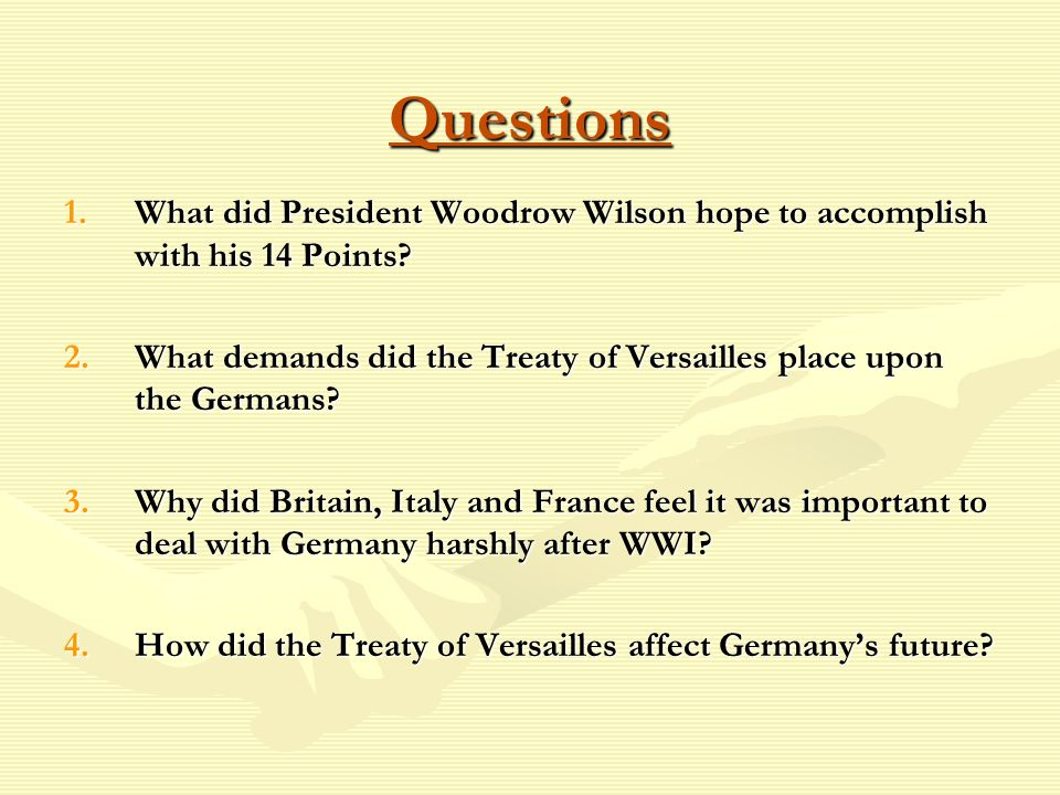 Questions 1.What did President Woodrow Wilson hope to accomplish with his 14 Points.