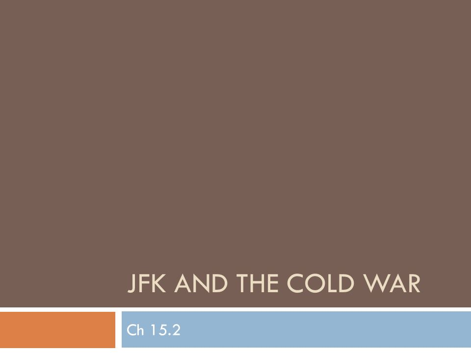 JFK AND THE COLD WAR Ch 15.2