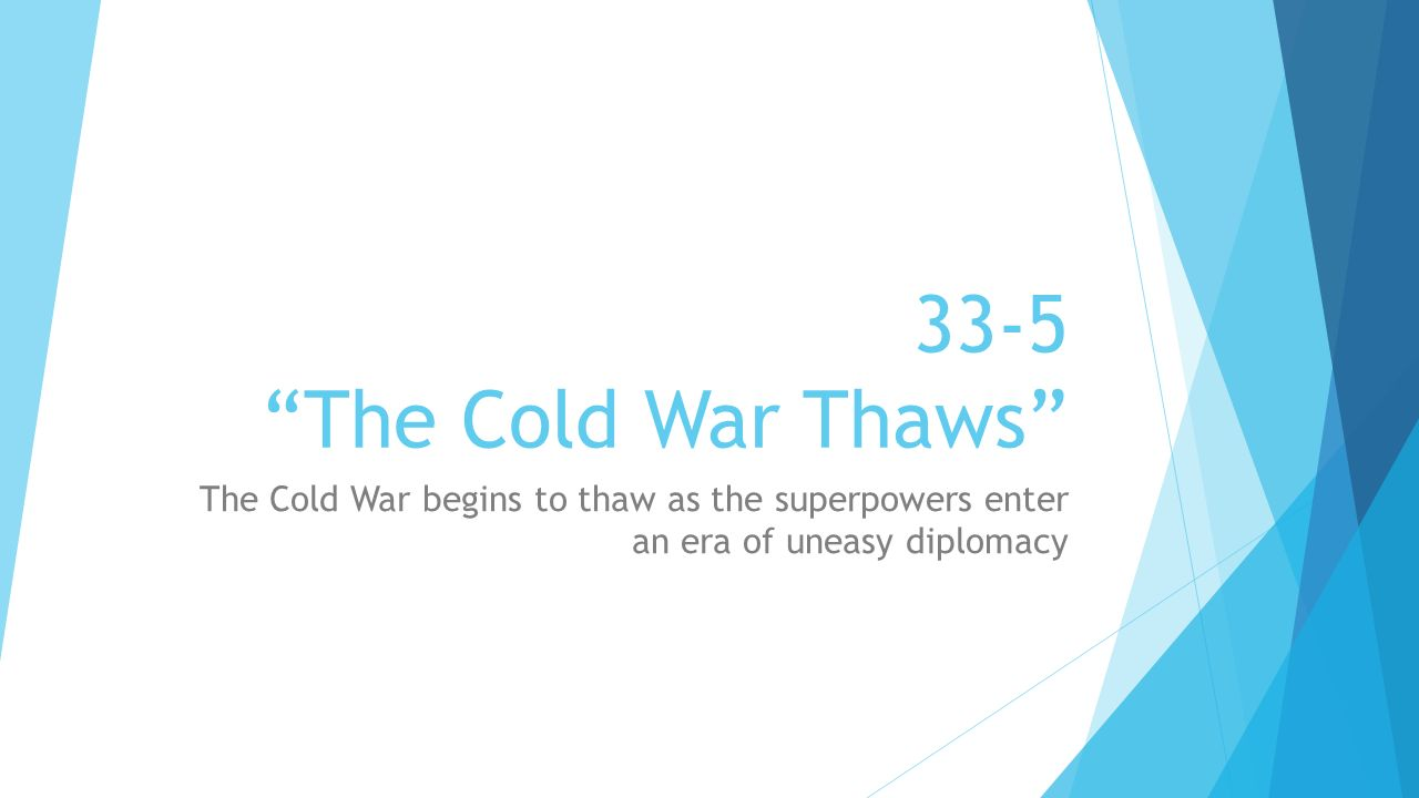 33 5 the cold war thaws the cold war begins to thaw as the 1 33 5