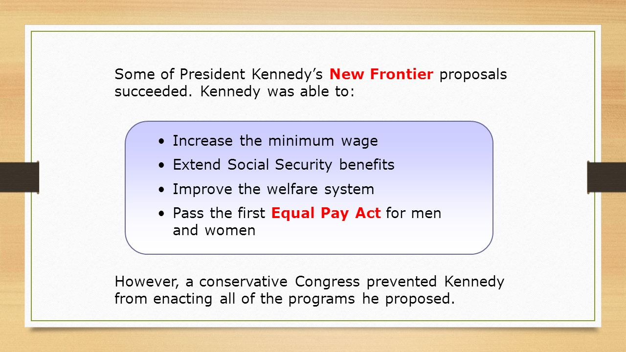 However, a conservative Congress prevented Kennedy from enacting all of the programs he proposed.