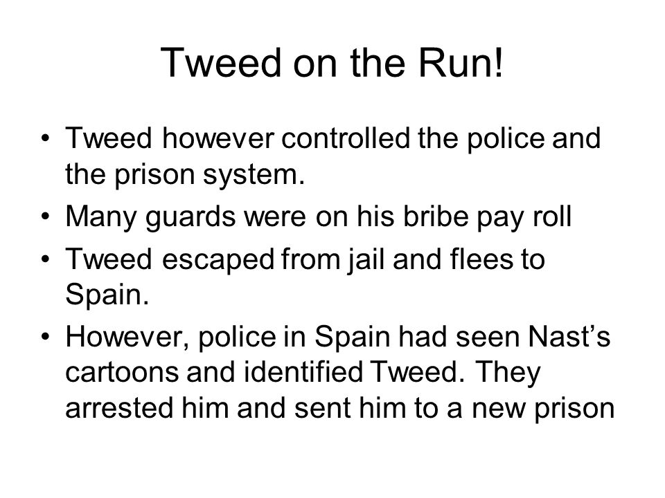 Tweed on the Run. Tweed however controlled the police and the prison system.