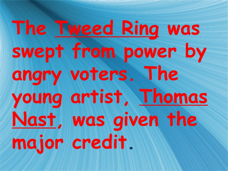 The Tweed Ring was swept from power by angry voters.