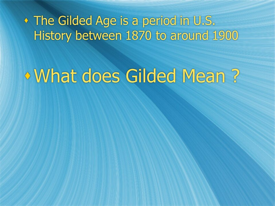  The Gilded Age is a period in U.S. History between 1870 to around 1900  What does Gilded Mean .