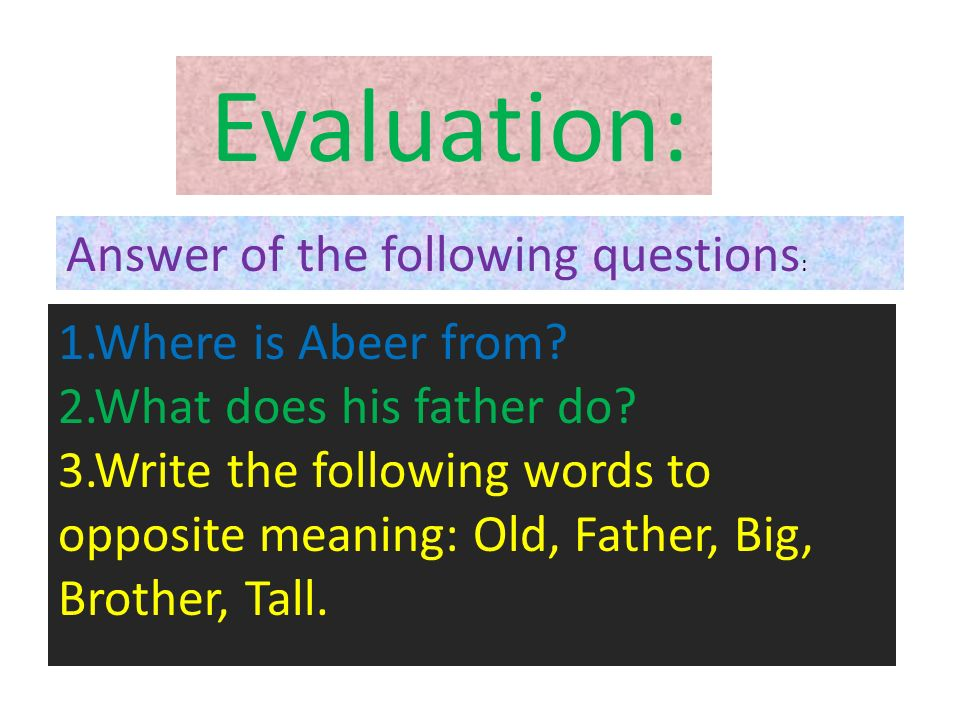Evaluation: 1.Where is Abeer from. 2.What does his father do.