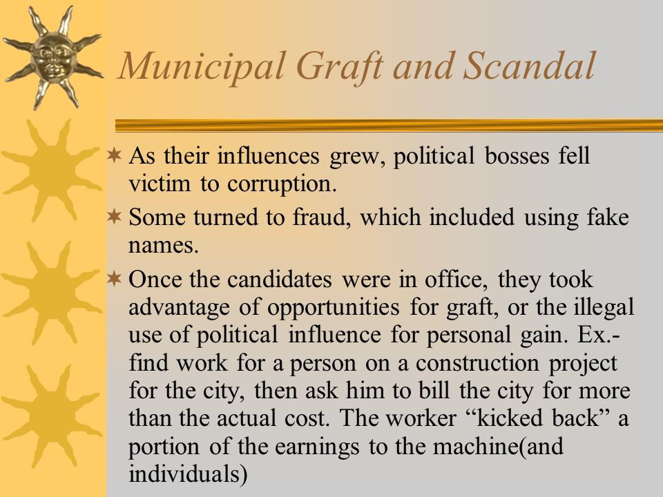 Municipal Graft and Scandal  As their influences grew, political bosses fell victim to corruption.