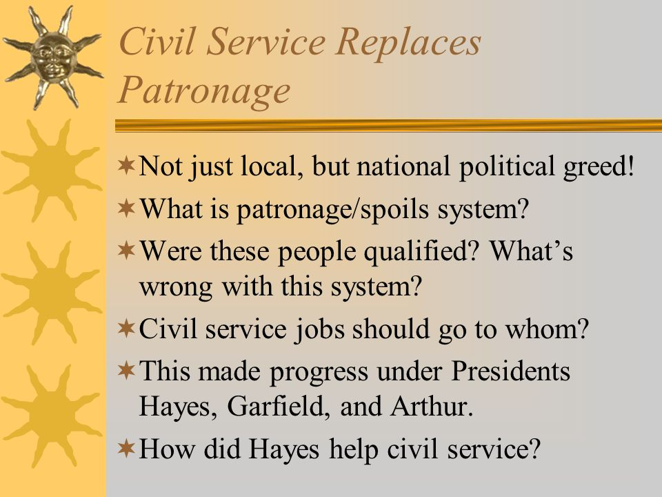 Civil Service Replaces Patronage  Not just local, but national political greed.