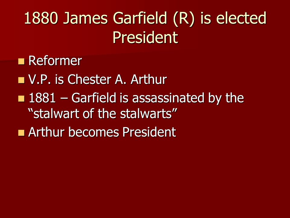 1880 James Garfield (R) is elected President Reformer Reformer V.P.