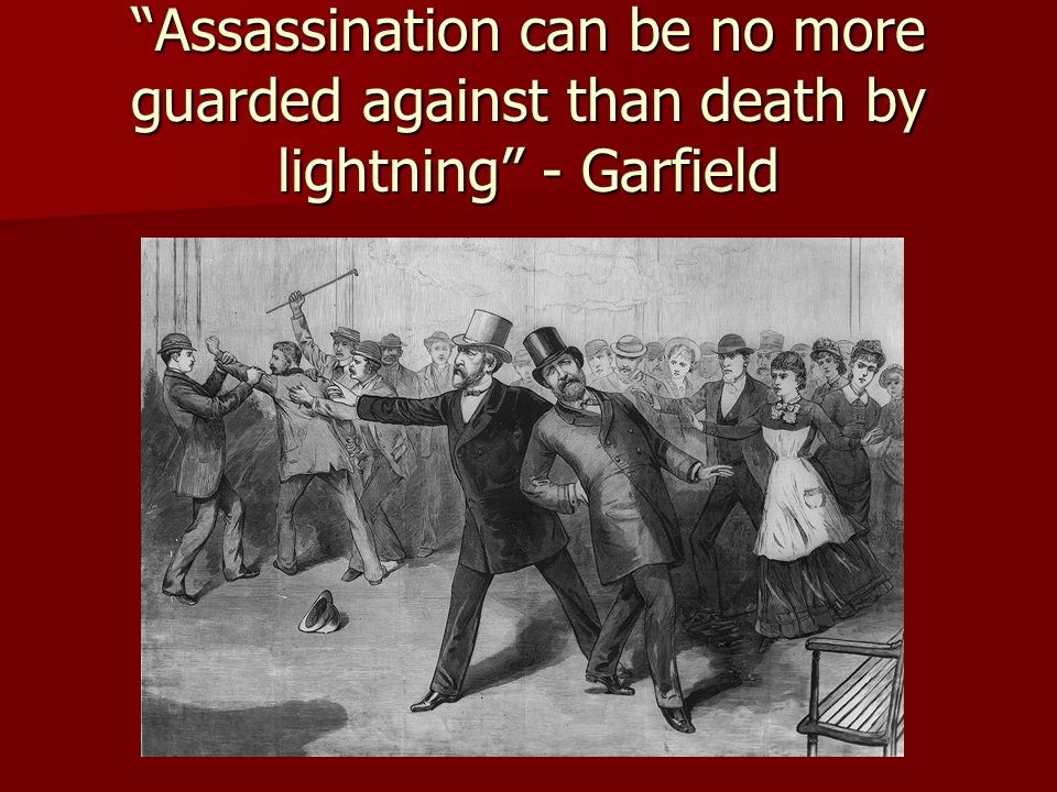 Assassination can be no more guarded against than death by lightning - Garfield
