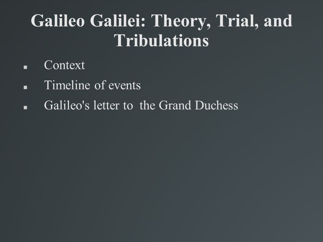 galileo galilei theory trial and tribulations context timeline 1 galileo