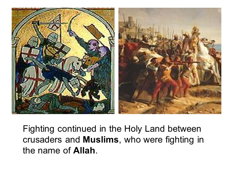 Fighting continued in the Holy Land between crusaders and Muslims, who were fighting in the name of Allah.