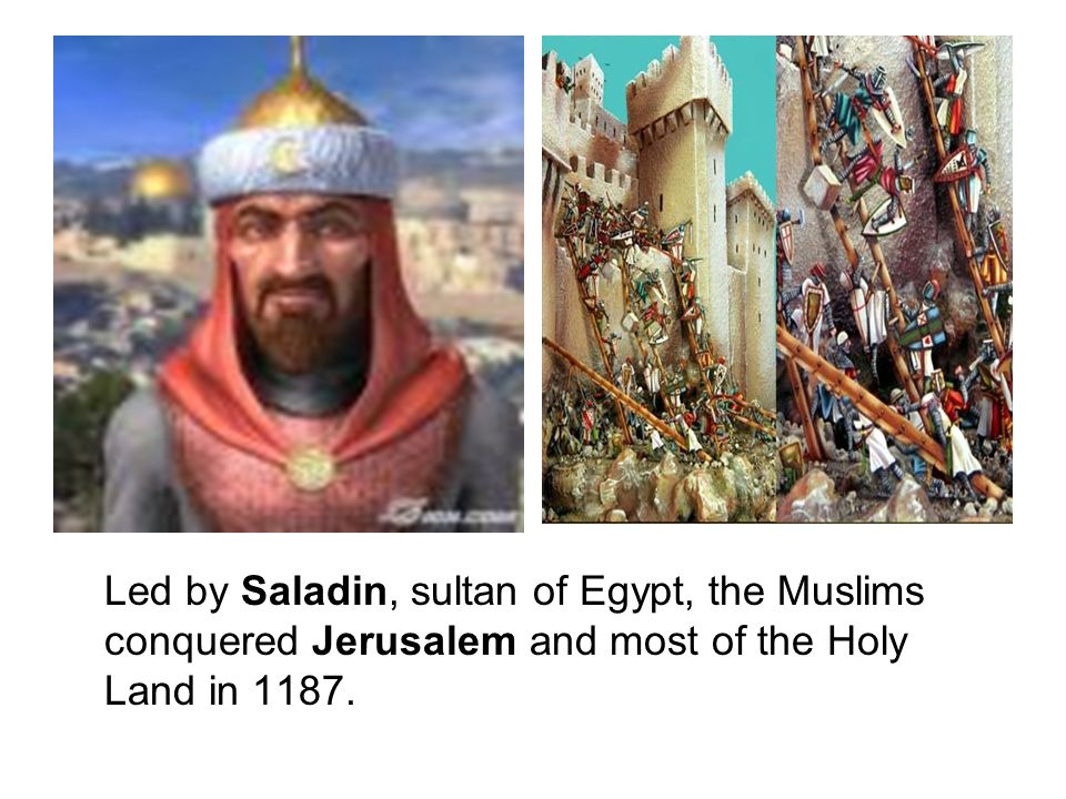 Led by Saladin, sultan of Egypt, the Muslims conquered Jerusalem and most of the Holy Land in 1187.