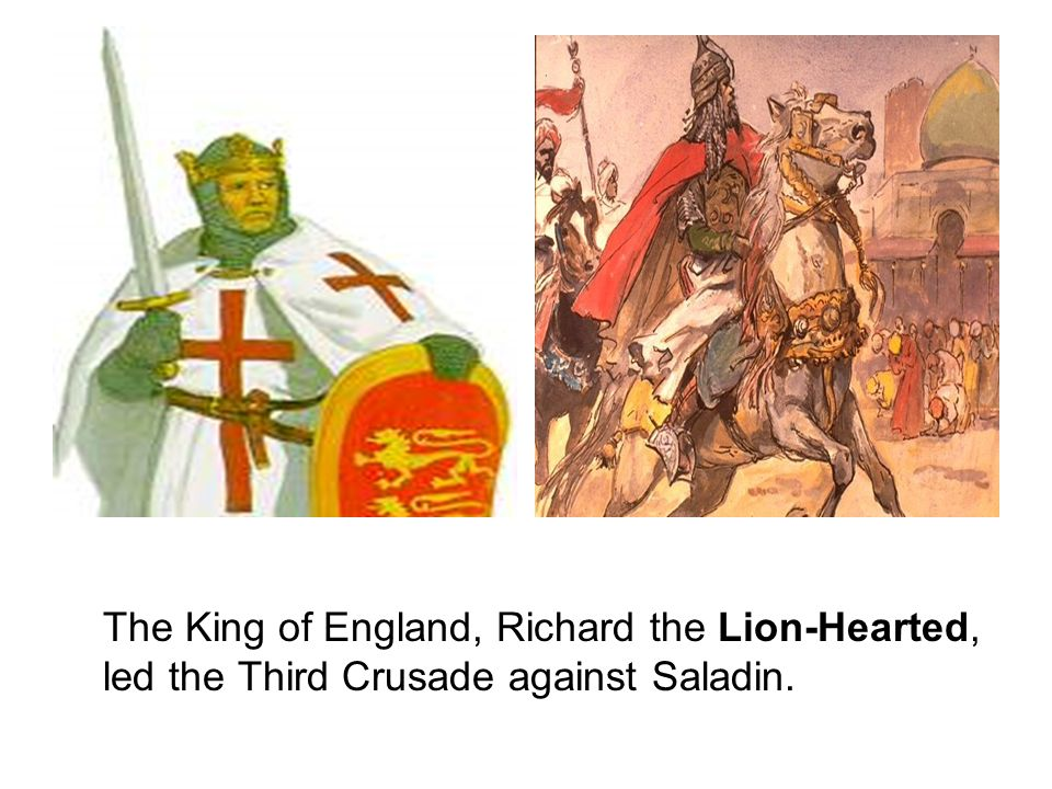 The King of England, Richard the Lion-Hearted, led the Third Crusade against Saladin.
