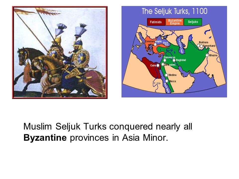 Muslim Seljuk Turks conquered nearly all Byzantine provinces in Asia Minor.