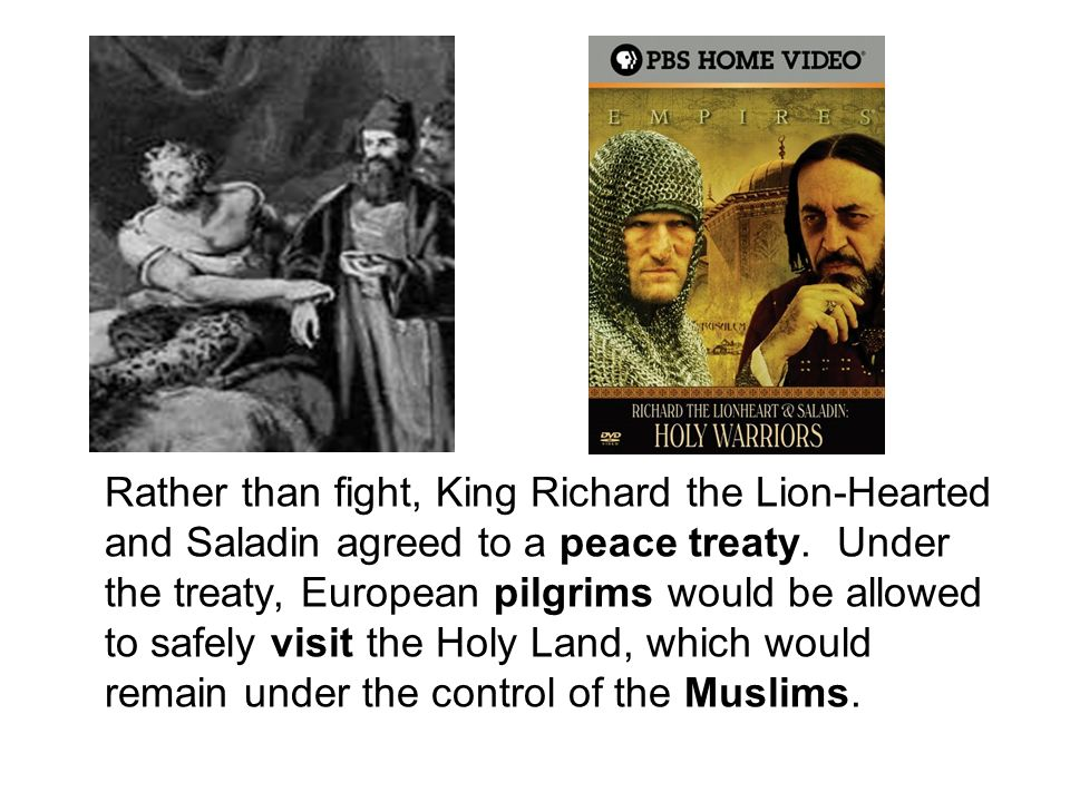 Rather than fight, King Richard the Lion-Hearted and Saladin agreed to a peace treaty.