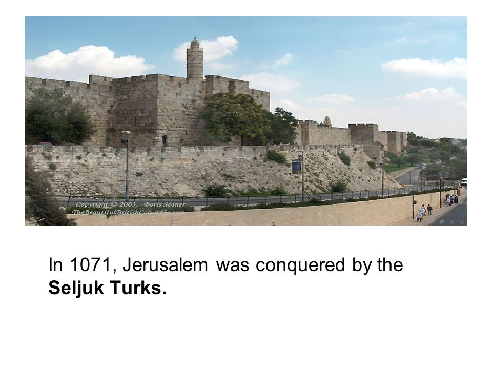 In 1071, Jerusalem was conquered by the Seljuk Turks.