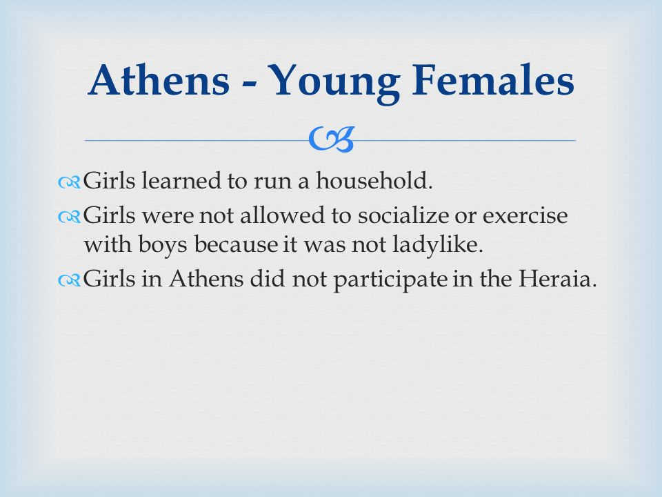  Athens - Young Females  Girls learned to run a household.