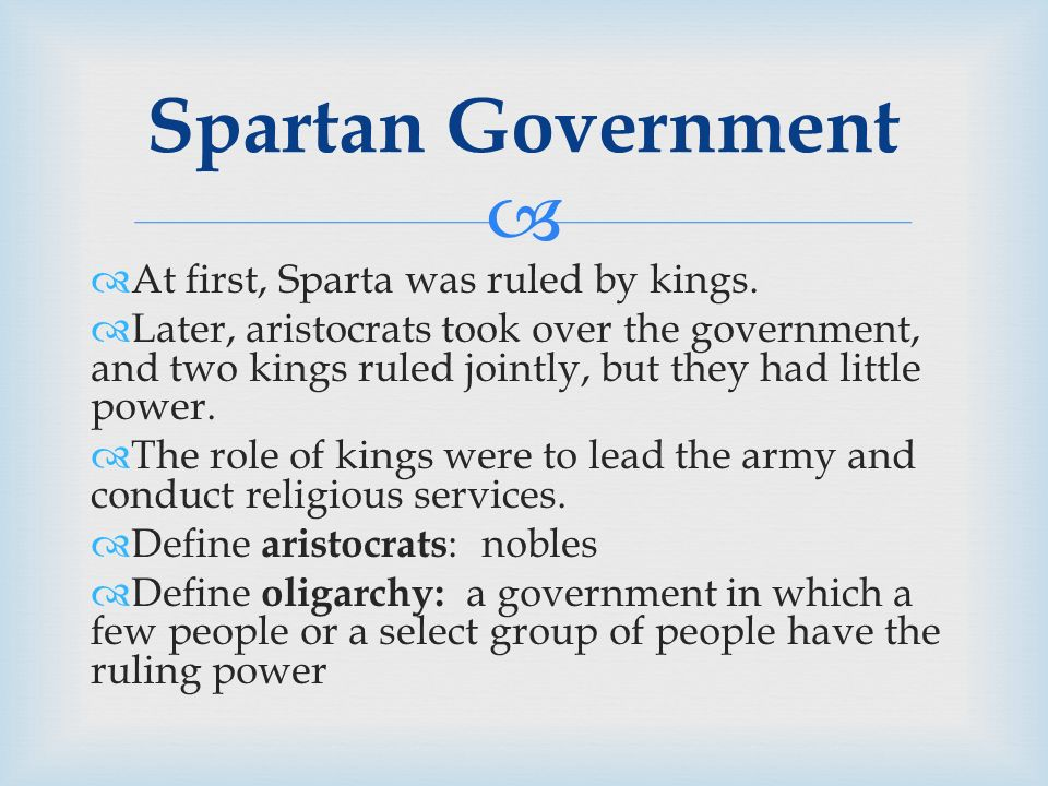  Spartan Government  At first, Sparta was ruled by kings.