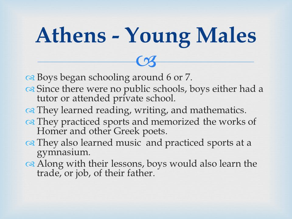  Athens - Young Males  Boys began schooling around 6 or 7.