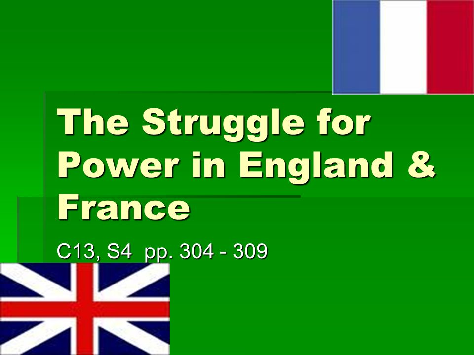 The Struggle for Power in England & France C13, S4 pp
