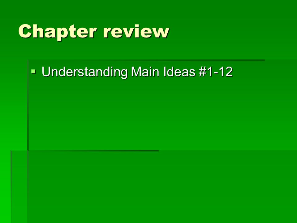Chapter review  Understanding Main Ideas #1-12