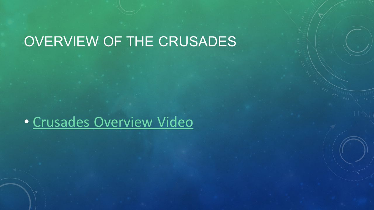 OVERVIEW OF THE CRUSADES Crusades Overview Video
