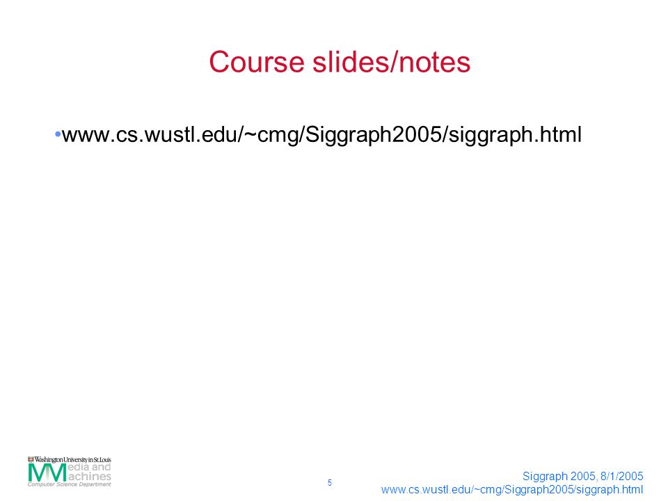 5 Siggraph 2005, 8/1/ Course slides/notes