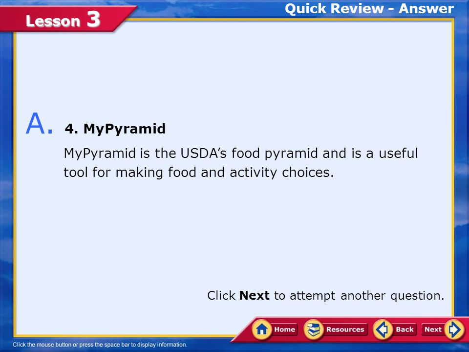 Lesson 3 1.National Dietary Guidelines 2.Healthful Eating Guide 3.Dietary Guidelines for Americans 4.MyPyramid Q.