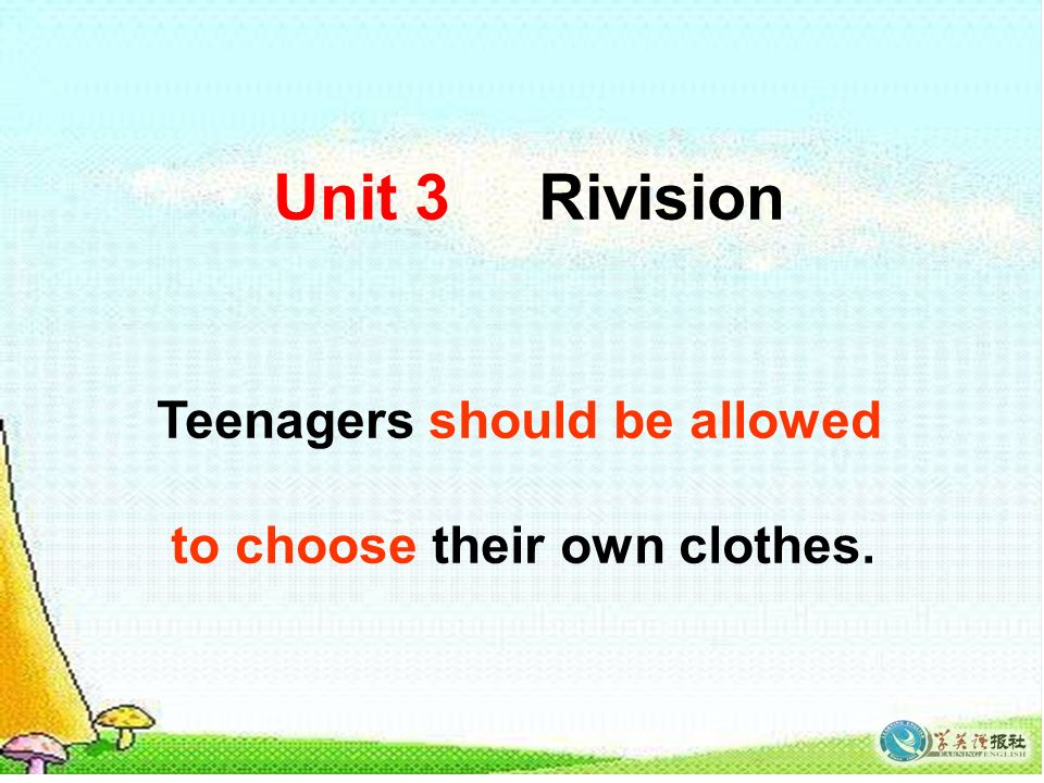 Unit 3 Rivision Teenagers should be allowed to choose their own clothes.