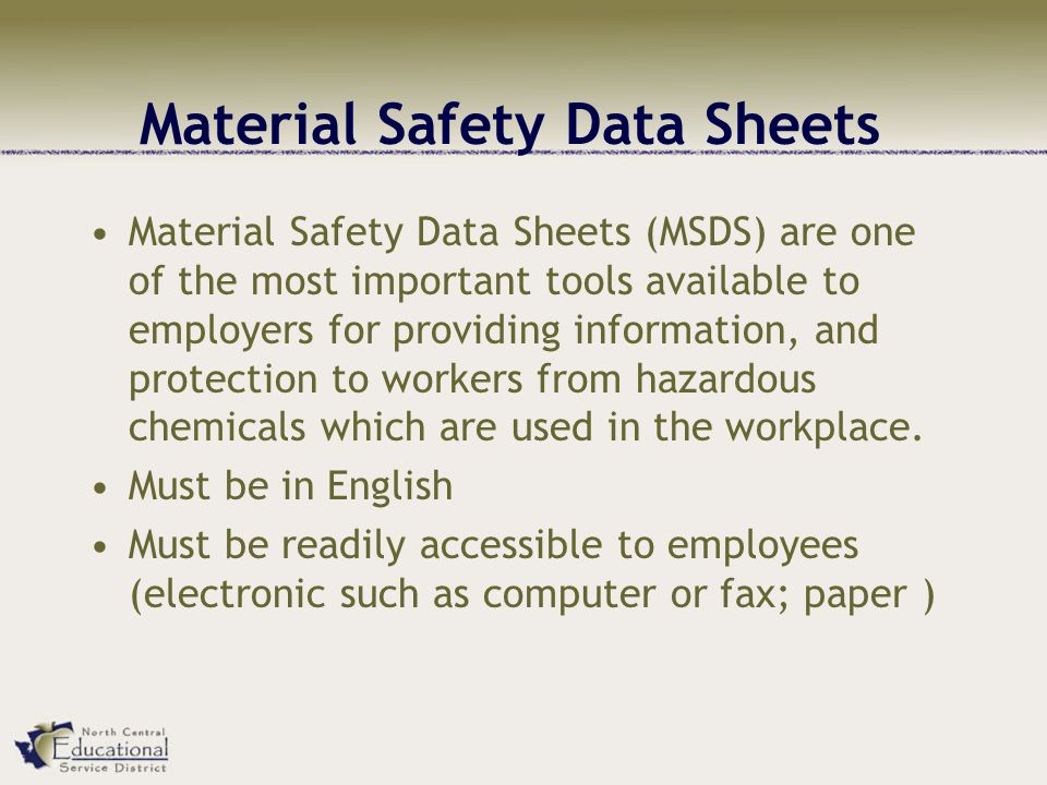 Material Safety Data Sheets Material Safety Data Sheets (MSDS) are one of the most important tools available to employers for providing information, and protection to workers from hazardous chemicals which are used in the workplace.