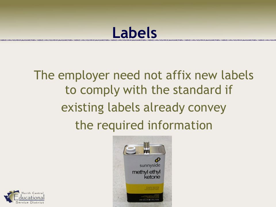 Labels The employer need not affix new labels to comply with the standard if existing labels already convey the required information