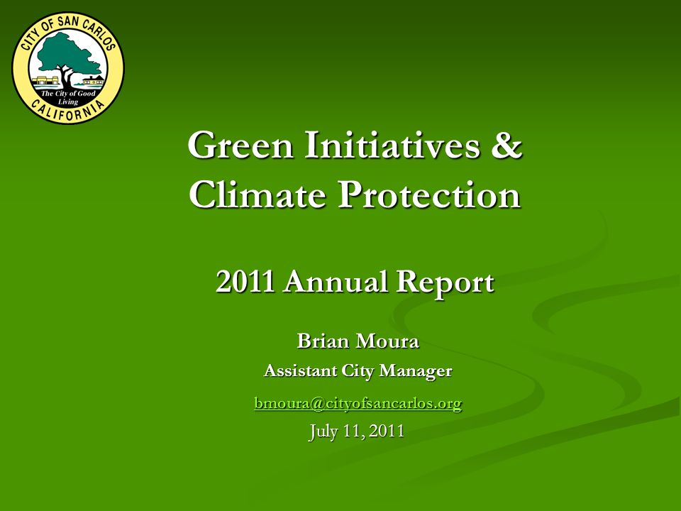 Green Initiatives & Climate Protection 2011 Annual Report Brian Moura Assistant City Manager July 11, 2011