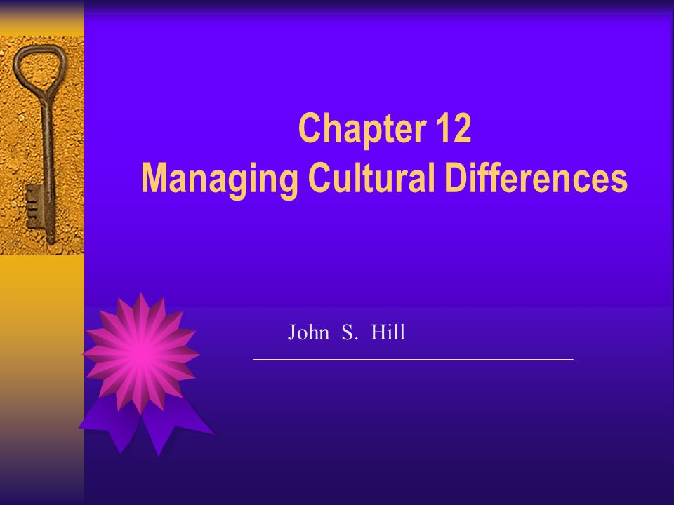 Chapter 12 Managing Cultural Differences John S. Hill