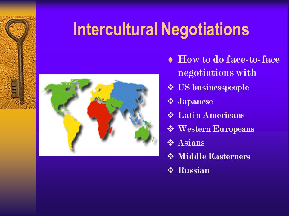 Intercultural Negotiations  How to do face-to-face negotiations with  US businesspeople  Japanese  Latin Americans  Western Europeans  Asians  Middle Easterners  Russian