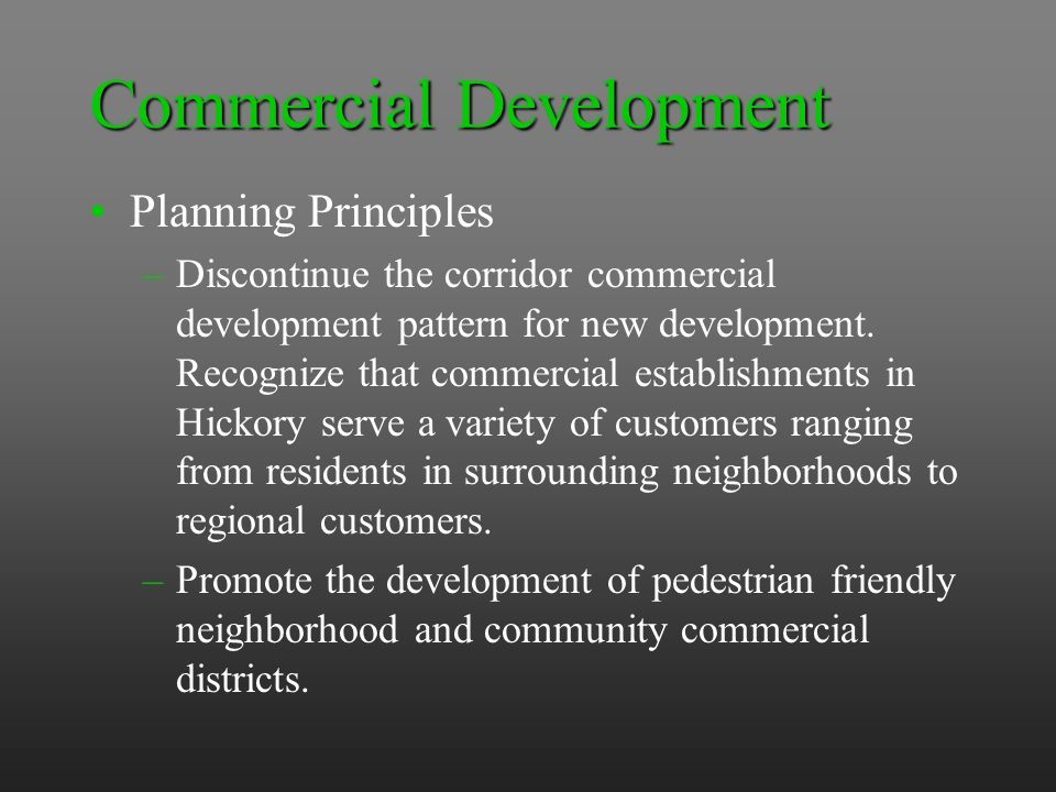 Commercial Development Planning Principles –Discontinue the corridor commercial development pattern for new development.