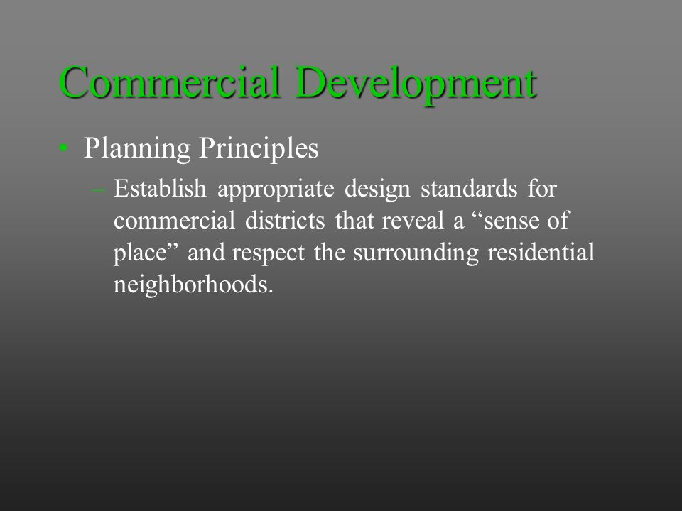 Commercial Development Planning Principles –Establish appropriate design standards for commercial districts that reveal a sense of place and respect the surrounding residential neighborhoods.
