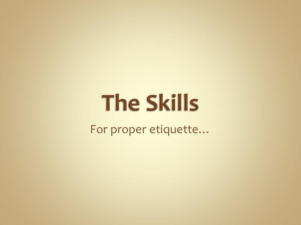 For proper etiquette…