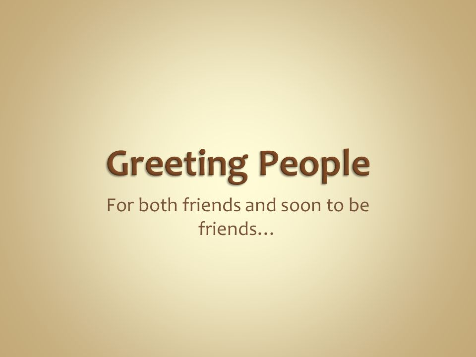 For both friends and soon to be friends…