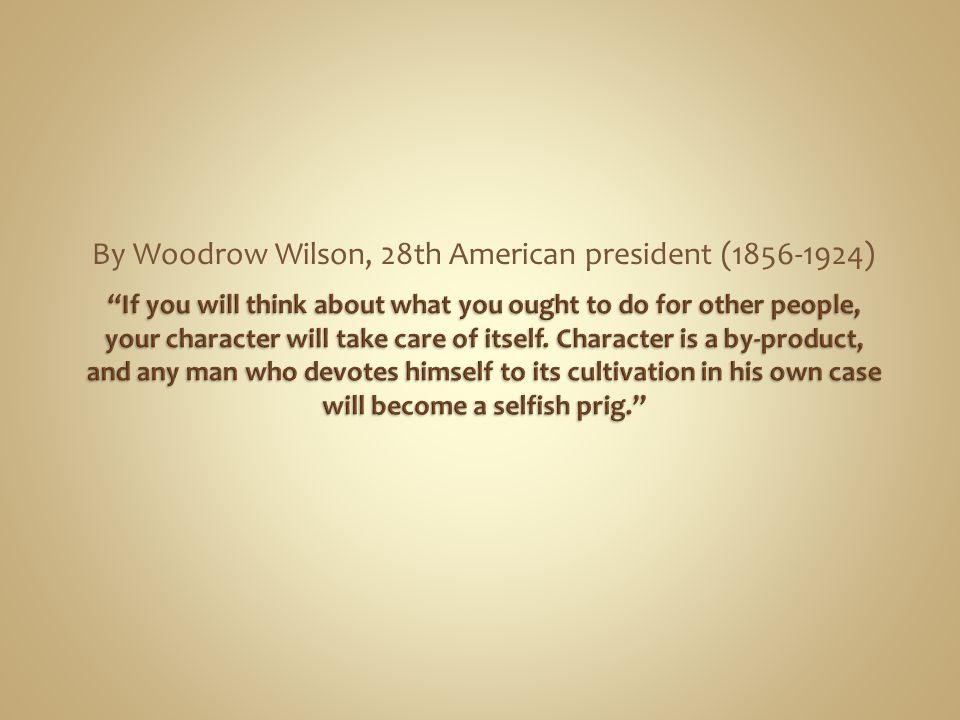 By Woodrow Wilson, 28th American president (1856-1924)