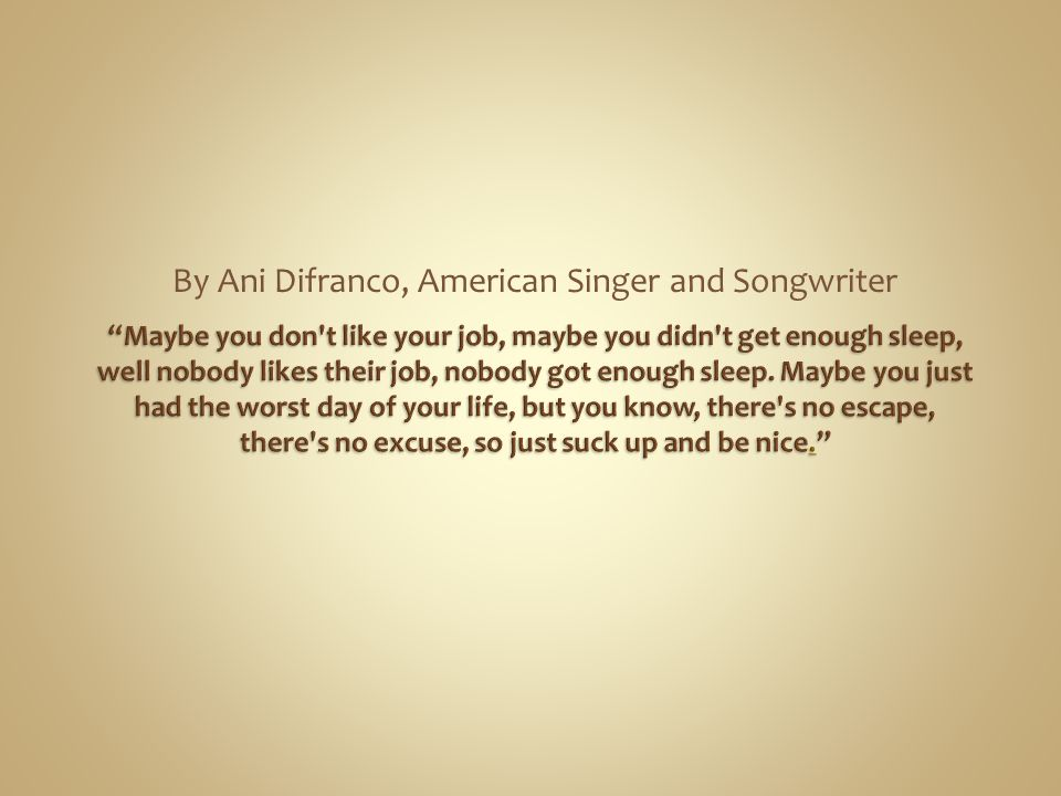 By Ani Difranco, American Singer and Songwriter