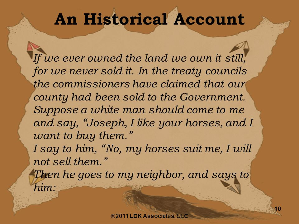  2011 LDK Associates, LLC 10 An Historical Account If we ever owned the land we own it still, for we never sold it.