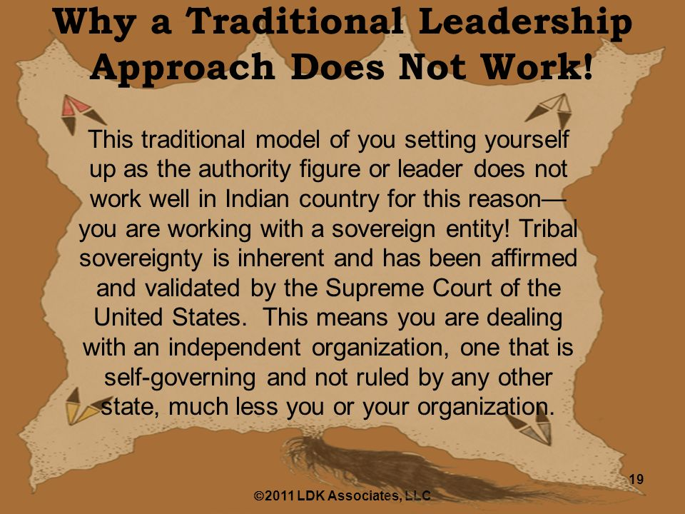  2011 LDK Associates, LLC 19 Why a Traditional Leadership Approach Does Not Work.